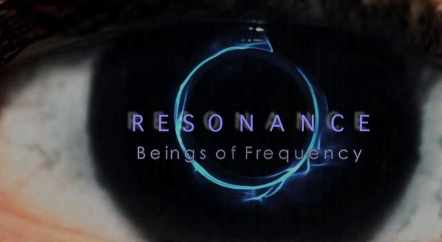 """Resonance – Beings of Frequency"" Film"